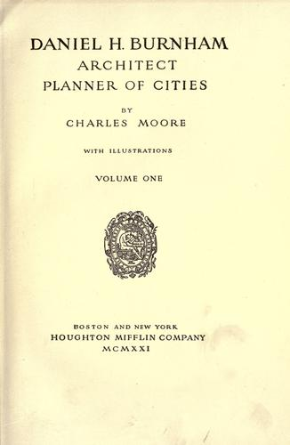 Daniel H. Burnham, architect, planner of cities by Moore, Charles