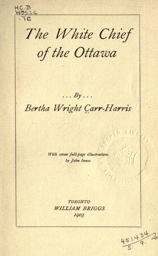 The White Chief of the Ottawa by Bertha Carr-Harris