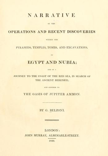 Narrative of the operations and recent discoveries within the pyramids, temples, tombs, and excavations, in Egypt and Nubia by Giovanni Battista Belzoni