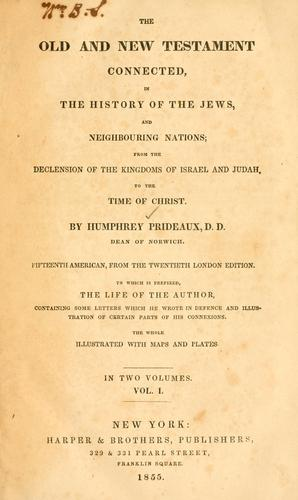 The Old and New Testament connected in the history of the Jews and neighbouring nations by Humphrey Prideaux