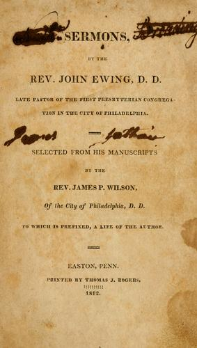 Sermons, by the Rev. John Ewing, D.D., later pastor of the First Presbyterian Congregation in the City of Philadelphia by Ewing, John.