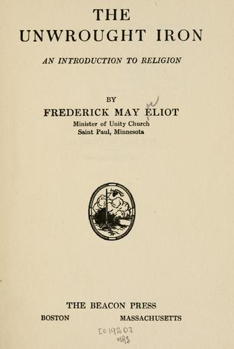 The unwrought iron by Frederick May Eliot