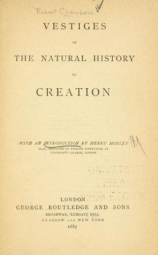Vestiges of the natural history of creation. by Robert Chambers