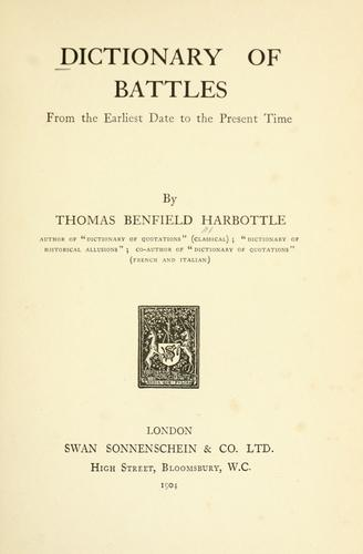 Dictionary of battles from the earliest date to the present time by Thomas Benfield Harbottle
