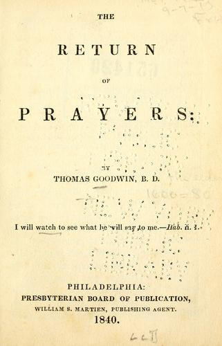The return of prayers ; The tidings of peace ; and The folly of relapsing by Goodwin, Thomas