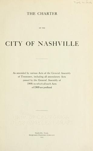 The charter of the city of Nashville by Nashville (Tenn.)