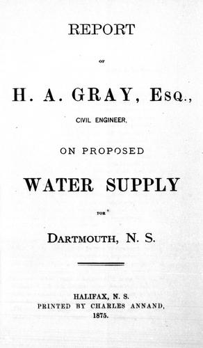Report of H.A. Gray, Esq., civil engineer, on proposed water supply for Dartmouth, N.S by Henry A. Gray