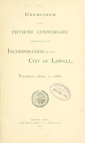 Exercises of the fiftieth anniversary commemorative of the incorporation of the city of Lowell by Lowell (Mass.)