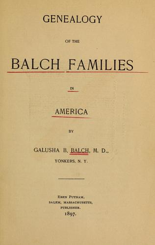 Genealogy of the Balch families in America by Galusha Burchard Balch