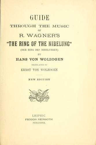"Guide through the music of R. Wagner's ""The ring of the Nibelung"" (Der Ring des Nibelungen) by Hans von Wolzogen"