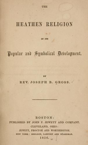 The heathen religion in its popular and symbolical development by J. B. Gross