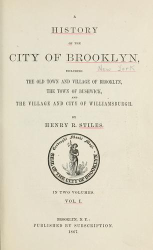 A history of the city of Brooklyn by Henry Reed Stiles