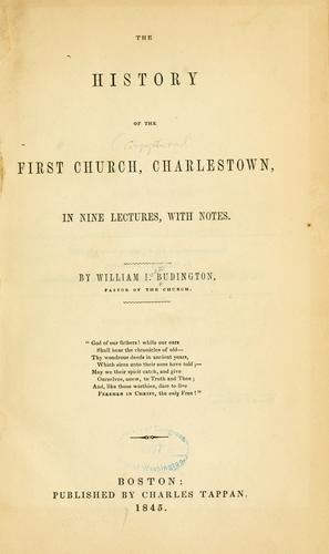 The history of the First church, Charlestown by William Ives Budington