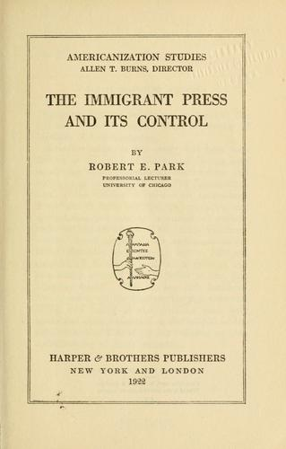 The immigrant press and its control by Robert Ezra Park