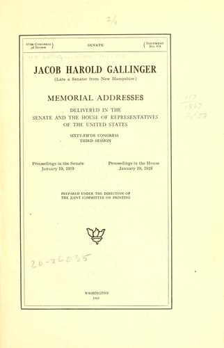 Jacob Harold Gallinger (late a senator from New Hampshire) Memorial addresses delivered in the Senate and House of representatives of the United States, Sixty-fifth Congress, third session by United States. 65th Congress, 2d session, 1918-1919