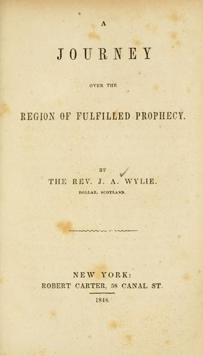 A journey over the region of fulfilled prophecy by J. A. Wylie