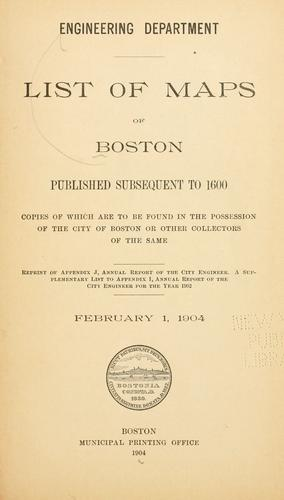List of maps of Boston published subsequent to 1600 by Boston (Mass.). Engineering Dept.
