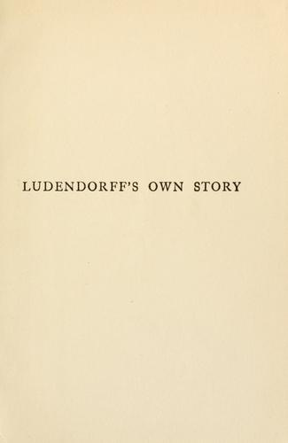 Ludendorff's own story, August 1914-November 1918 by Ludendorff, Erich